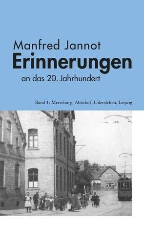 Erinnerungen an das 20. Jahrhundert von Jannot,  Manfred, Jannot,  Thomas