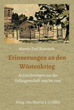 Erinnerungen an den Wüstenkrieg von J. Gräßler,  Martin, Kuntzsch,  Martin Paul