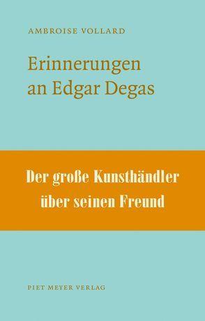 Erinnerungen an Edgar Degas von Adriani,  Götz, Mühlemann,  Kaspar, Vollard,  Ambroise