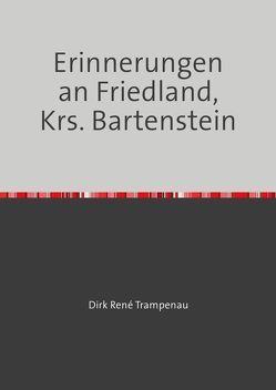 Erinnerungen an Friedland, Krs. Bartenstein von Trampenau,  Dirk Rene