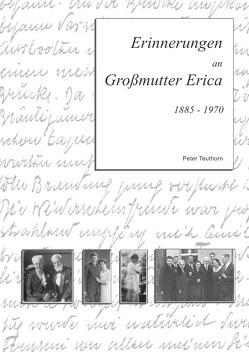 Erinnerungen an Großmutter Erica von Teuthorn,  Peter