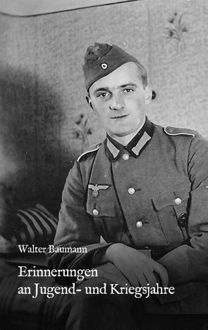 Erinnerungen an Jugend- und Kriegsjahre von Baumann,  Walter