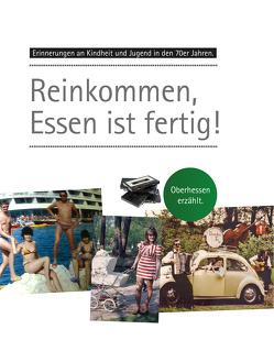 Erinnerungen an Kindheit und Jugend in Oberhessen / Reinkommen, Essen ist fertig! von Arnold,  Joachim, Hoppe,  Liane, Matlé,  Andreas, Schwarz,  Rainer, Scriba,  Silke