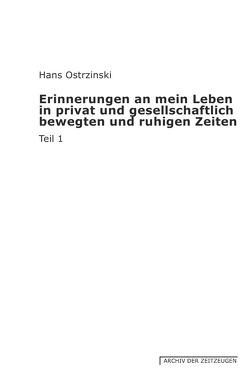 Erinnerungen an mein Leben in privat und gesellschaftlich bewegten und ruhigen Zeiten von Ostrzinski,  Hans