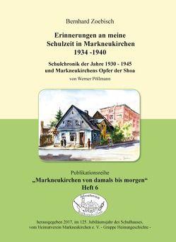 Erinnerungen an meine Schulzeit in Markneukirchen 1934 – 1940 von Pöllmann,  Werner, Zoebisch,  Bernhard
