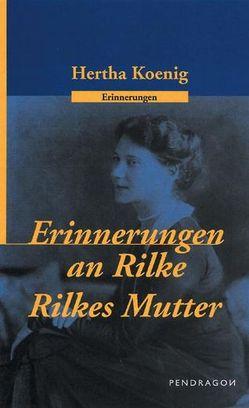 Erinnerungen an R. M. Rilke /Rilkes Mutter von Koenig,  Hertha, Lavarini,  Beatrice, Storck,  Joachim W, Tiemann,  Friedhelm
