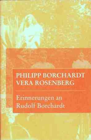 Erinnerungen an Rudolf Borchardt von Borchardt,  Philipp, Burdorf,  Dieter, Ott,  Ulrich, Rosenberg,  Vera