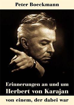 Erinnerungen an und um Herbert von Karajan von Boeckmann,  Peter