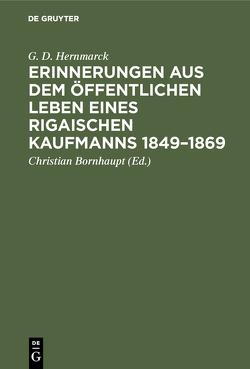 Erinnerungen aus dem öffentlichen Leben eines Rigaischen Kaufmanns 1849–1869 von Bornhaupt,  Christian, Hernmarck,  G. D.