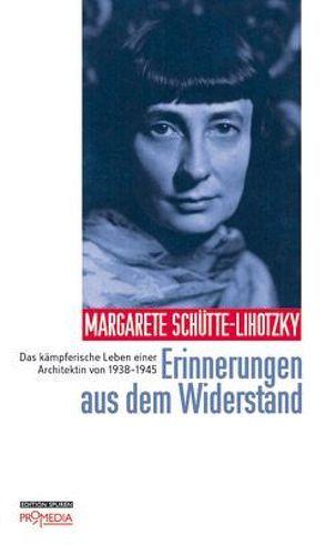 Erinnerungen aus dem Widerstand von Holzinger,  Elisabeth, Schütte-Lihotzky,  Margarete