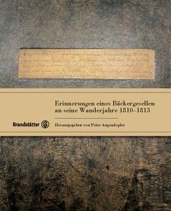 Erinnerungen eines Bäckergesellen an seine Wanderjahre 1810-1813 von Augendopler,  Peter