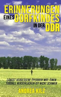 Erinnerungen eines Dorfkindes in der DDR von Kilz,  Andrea