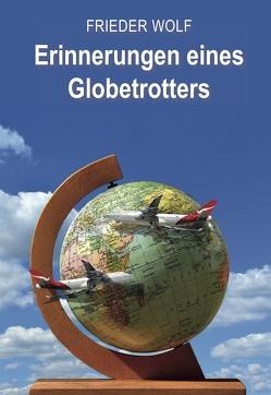 Erinnerungen eines Globetrotters von Wolf,  Frieder