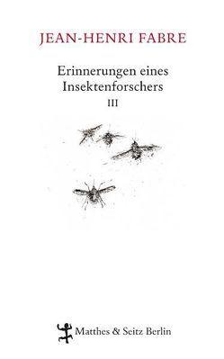 Erinnerungen eines Insektenforschers III von Fabre,  Jean-Henri, Koch,  Friedrich, Lipecky,  Heide, Setz,  Clemens J., Thanhäuser,  Christian, Voss,  Julia