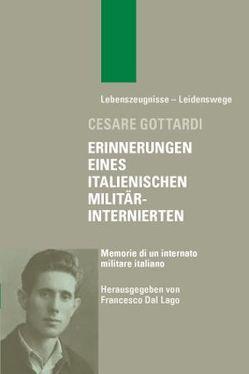Erinnerungen eines italienischen Militärinternierten – Memorie di un internato militare italiano von Dal Lago,  Francesco, Gottardi,  Cesare