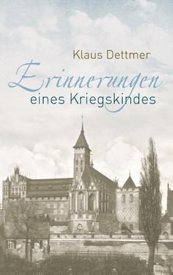Erinnerungen eines Kriegskindes von Dettmer,  Klaus