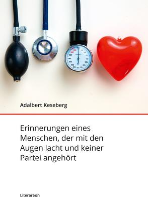 Erinnerungen eines Menschen, der mit den Augen lacht und keiner Partei angehört von Keseberg,  Adalbert