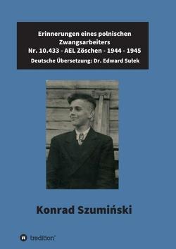 Erinnerungen eines polnischen Zwangsarbeiters von Dr. Sułek,  Edward, Edward Sułek,  Dr., Müller - freiberufliche Lektorin,  Katrin, Szumiński, ,  Konrad