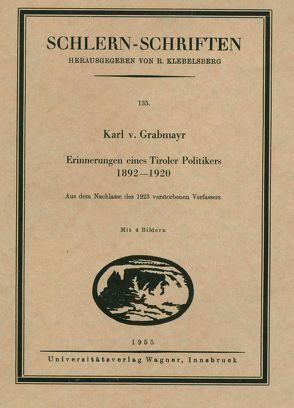 Erinnerungen eines Tiroler Politikers 1892-1920 von Grabmayr,  Karl von