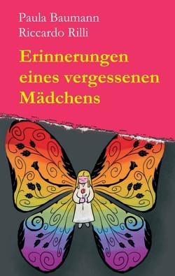 Erinnerungen eines vergessenen Mädchens von Baumann,  Paula, Rilli,  Riccardo