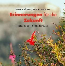 Erinnerungen für die Zukunft von Beucker,  Pascal, Krüger,  Anja