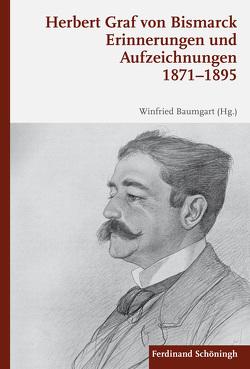 Erinnerungen und Aufzeichnungen 1871–1895 von Baumgart,  Winfried, Bismarck,  Herbert Graf von