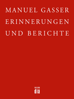 Erinnerungen und Berichte von Gasser,  Manuel, Obermüller,  Klara