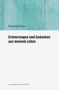 Erinnerungen und Gedanken aus meinem Leben von Dürr,  Konrad, Dürr,  Stephan