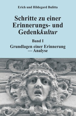 Erinnerungs- und Gedenkkultur / Schritte zu einer Erinnerungs- und Gedenkkultur von Bulitta,  Erich