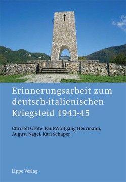 Erinnerungsarbeit zum deutsch-italienischen Kriegsleid 1943-45 von Grote,  Christel, Herrmann,  Paul-Wolfgang, Nagel,  August, Schaper,  Karl