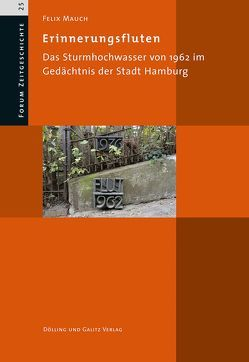 Erinnerungsfluten von Forschungsstelle für Zeitgeschichte in Hamburg (FZH), Mauch,  Felix
