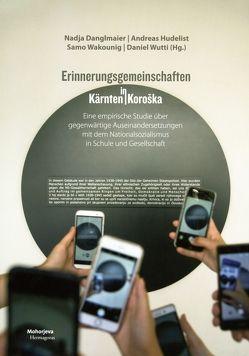 Erinnerungsgemeinschaften in Kärnten von Danglmaier,  Nadja, Hudelist,  Andreas, Wakounig,  Samo, Wutti,  Daniel