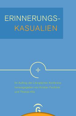 Erinnerungskasualien von Fechtner,  Kristian, Klie,  Thomas, Liturgische Konferenz