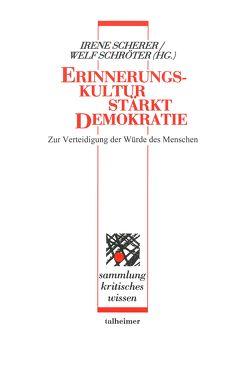 Erinnerungskultur stärkt Demokratie von Scherer,  Irene, Schröter,  Welf
