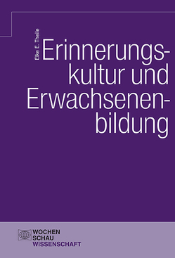 Erinnerungskultur und Erwachsenenbildung von Theile,  Elke E.