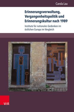 Erinnerungsverwaltung, Vergangenheitspolitik und Erinnerungskultur nach 1989 von Lau,  Carola