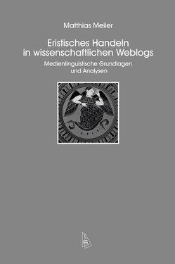 Eristisches Handeln in wissenschaftlichen Weblogs von Meiler,  Matthias