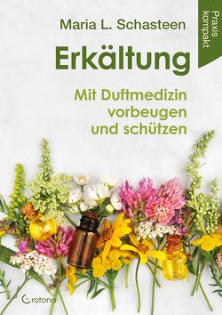 Erkältung – Mit Duftmedizin vorbeugen und schützen von Schasteen,  Maria L.