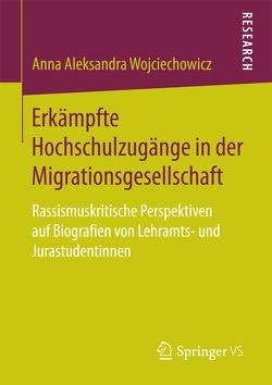 Erkämpfte Hochschulzugänge in der Migrationsgesellschaft von Wojciechowicz,  Anna Aleksandra