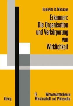 Erkennen: Die Organisation und Verkörperung von Wirklichkeit von Maturana,  Humberto R.