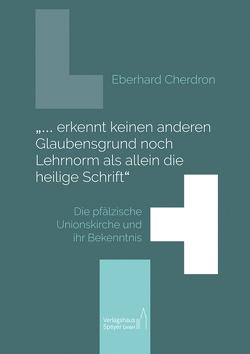 """""""… erkennt keinen anderen Glaubensgrund noch Lehrnorm als allein die heilige Schrift"""" von Cherdron,  Eberhard"""