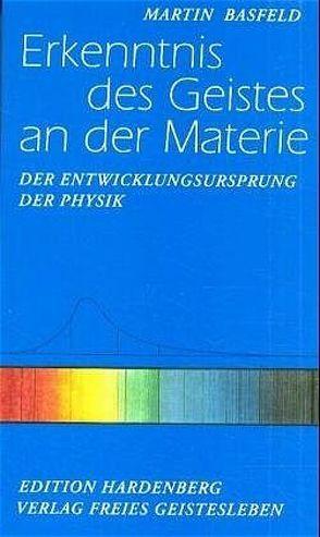 Erkenntnis des Geistes an der Materie von Basfeld,  Martin, Dietz,  Karl M