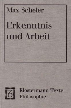 Erkenntnis und Arbeit von Frings,  Manfred S, Scheler,  Max