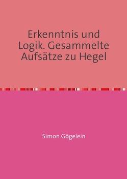Erkenntnis und Logik. Gesammelte Aufsätze zu Hegel von Gögelein,  Simon