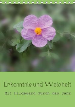Erkenntnis und Weisheit – Hildegard von Bingen (Tischkalender 2018 DIN A5 hoch) von Bergmann,  Christine