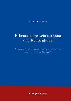 Erkenntnis zwischen Abbild und Konstruktion von Naumann,  Frank