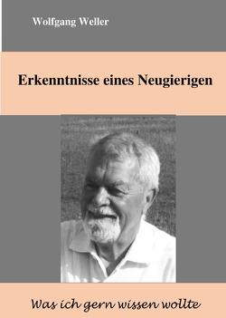 Erkenntnisse eines Neugierigen von Weller,  Prof. Dr.,  Wolfgang