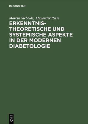 Erkenntnistheoretische und systemische Aspekte in der modernen Diabetologie von Heffels,  Wolfgang, Risse,  Alexander, Siebolds,  Marcus