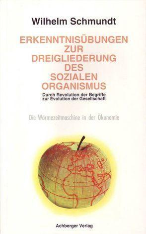 Erkenntnisübungen zur Dreigliederung des sozialen Organismus von Heidt,  Wilfried, Rösch,  Ulrich, Schmundt,  Wilhelm