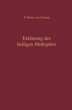 Erklärung des heiligen Meßopfers von Cochem,  P Martin von